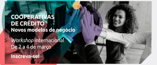 Abertas inscrições para o Workshop Internacional – Cooperativas de crédito: novos modelos de negócios